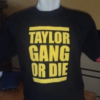 T-SHIRT TAYLOR GANG OR DIE High Quality