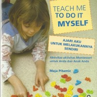 TEACH ME TO DO IT MYSELF / MAJA PITAMIC / PUSTAKA PELAJAR