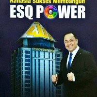 Rahasia Sukses Membangun Esq Power by Ary Ginanjar Agustian