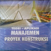 Buku Teori Aplikasi Manajemen Proyek Konstruksi