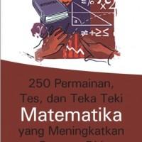 250 PERMAINAN, TES DAN TEKA-TEKI MATEMATIKA YANG MENINGKATKAN PERCAYA