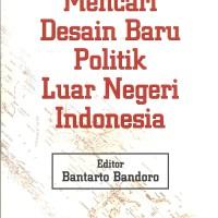 Mencari Desain Baru Politik Luar Negeri Indonesia