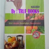 Gizi dalam Kesehatan Reproduksi / Siti Maryam, S.S.T., M.Kes.,