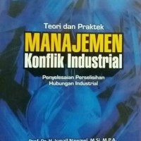 Teori dan Praktek Manajemen Konflik Industrial by Ismail Nawawi