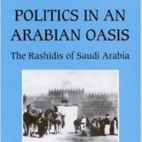 Politics in An Arabian Oasis: The Rashidis of Saudi Arabia