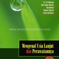 Mengenal Usia Lanjut dan Perawatannya Oleh R. Siti Maryam dkk