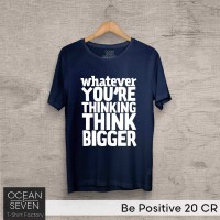 Kaos Be Positive 20 CR Think Bigger - T-Shirt Quotes Vibes Kata-kata