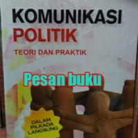 Buku Komunikasi Politik Teori Dan Praktik - Mahi M. Hikmat