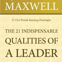 The 21 Indispensable Qualities Of A Leader Maxwell Ciri Pokok Pemimp