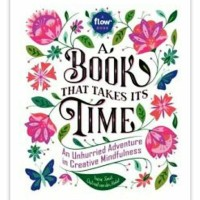 A Book That Takes Its Time: An Unhurried Adventure in Creative Mindful