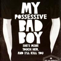 MY POSSESSIVE BAD BOY – BAYU PERMANA