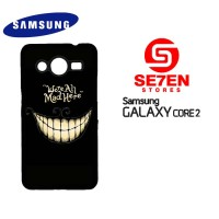Casing Samsung Galaxy Core 2 We Re All Mad Here Custom Hardcase