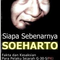 Siapa Sebenarnya Soeharto - Fakta & Kesaksian Pelaku Sejarah G30S PKI