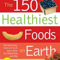 The 150 Healthiest Foods on Earth - Jonny Bowden. Ph.D