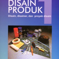 Disain produk 1 : disain, disainer, dan proyek disain