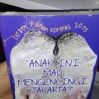Anak ini Mau Mengencingi Jakarta?:Cerpen Pilihan KOMPAS 2015 - Ahmad-N