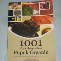 Jual 1001 Cara Menghasilkan Pupuk Organik-Nurheti Yuliarti Murah