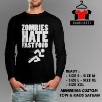 Jual Kaos Zombies Hate Fast Food Tangan Panjang Murah Keren Murah