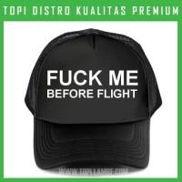 topi Fuck Me Before Flight Trucker Baseball Snapback TMB1153 Distro