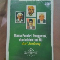 Ulama Pendiri, Penggerak, dan Intelekktual NU dari Jombang