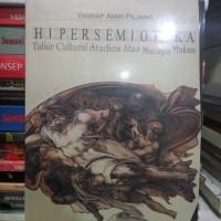 Semiotika Dan Hipersemiotika Kode, Gaya & Matinya Makna, Oleh Yasraf A