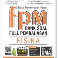 BANK SOAL FUL PEMBAHASAN FPM FISIKA 10-11-12 SMA