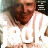 JACK Straight from the Gut - Jack Welch