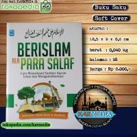 Berislam Ala Para Salaf - Memahami & Mengamalkan Sumber Ajaran Islam
