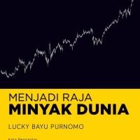 Menjadi Raja Minyak Dunia - Lucky Bayu Purnomo