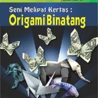 Seni Melipat Kertas Origami Binatang - Dian Satya Pratiwi - GRAHA ILMU