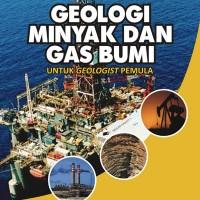 Buku Geologi - Geologi minyak dan Gas Bumi Untuk Geologist Pemula