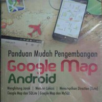 Buku Panduan Mudah Pengembangan Google Map Android