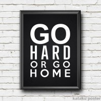 Poster Quote Motivasi - Go Hard Or Go Home - Pigura Home Decor