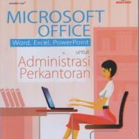 Microsoft Office Word, Excel,PowerPoint untuk Administrasi Perkantoran