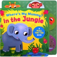 Where is My Mummy In the Jungle - A Pull the Tab Board Book