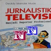 harga Jurnalistik Televisi: Menjadi Reporter Profesional by Deddy Iskandar M Tokopedia.com