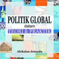 Politik Global dalam Teori & Praktik - Aleksius Jemadu Murah