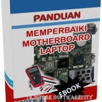 Panduan Memperbaiki Motherboard Laptop/Notebook