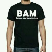 Kaos BAM ( Betapa Aku Mencintaimu )