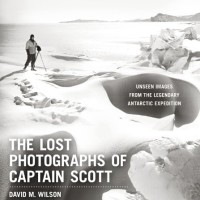 The Lost Photographs of Captain Scott: Unseen Images