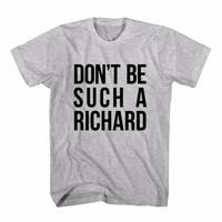Tumblr Tee / T-Shirt / Kaos Wanita Don't Be Such A Richard