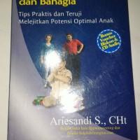 Rahasia mendidik anak agar sukses dan bahagia Ariesandi S. CHt Tips
