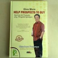 Buku Give More Help Prospects To Buy (HC) . Handoyo Prasetyo