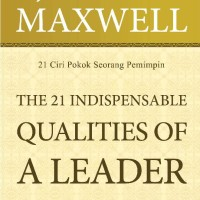 The 21 Indispensable Qualities Of A Leader Maxwell Ciri Pokok Pemimpin