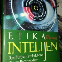 ETIKA PRAKTIS INTELIJEN DARI SUNGAI TAMBAK BERAS HINGGA PERANG CYBER