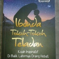 Buku Ibunda Tokoh Teladan Inspiratif Lahirnya Orang Hebat