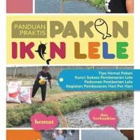 Panduan Praktis Pakan Ikan Lele-Tim Penulis CMK, Dian Adijaya S, B.