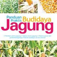 Panduan Praktis Budidaya Jagung-Rudi Hartono & Trias Qurnia Dewi