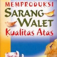 Memproduksi Sarang Walet Kualitas Atas - Drs. Arief Budiman