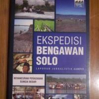 EKSPEDISI BENGAWAN SOLO - LAPORAN JURNALISTIK KOMPAS